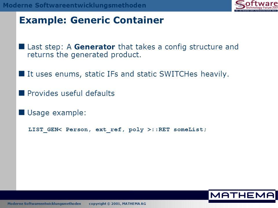 Moderne Softwareentwicklungsmethoden copyright © 2001, MATHEMA AG Moderne Softwareentwicklungsmethoden Example: Generic Container Last step: A Generat
