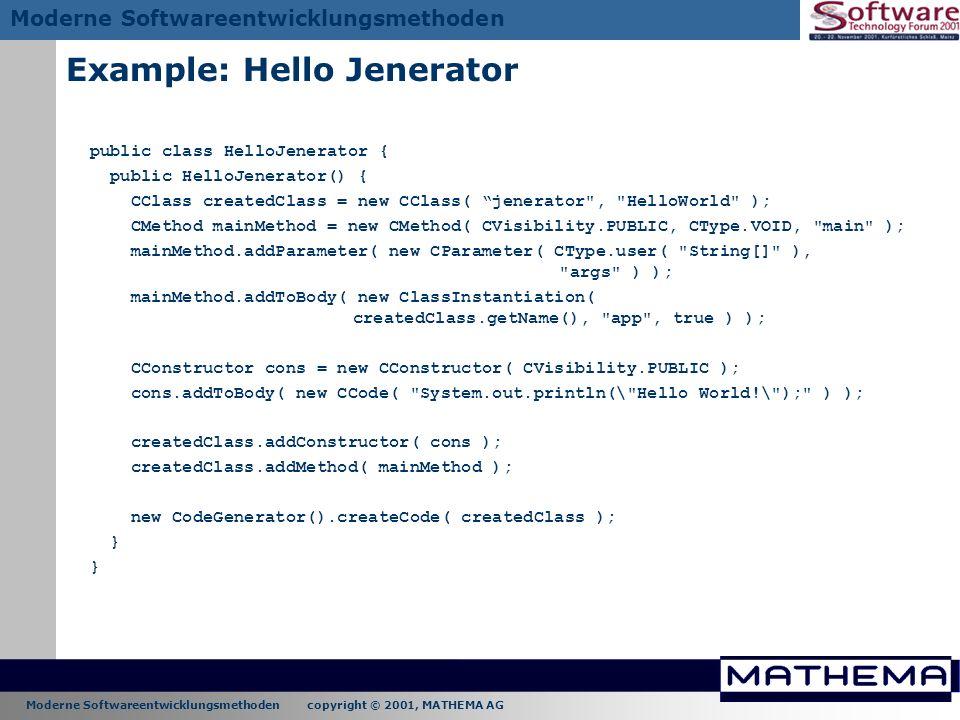 Moderne Softwareentwicklungsmethoden copyright © 2001, MATHEMA AG Moderne Softwareentwicklungsmethoden Example: Hello Jenerator public class HelloJene