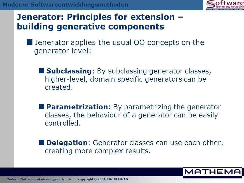 Moderne Softwareentwicklungsmethoden copyright © 2001, MATHEMA AG Moderne Softwareentwicklungsmethoden Jenerator: Principles for extension – building
