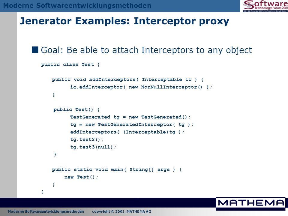 Moderne Softwareentwicklungsmethoden copyright © 2001, MATHEMA AG Moderne Softwareentwicklungsmethoden Jenerator Examples: Interceptor proxy Goal: Be