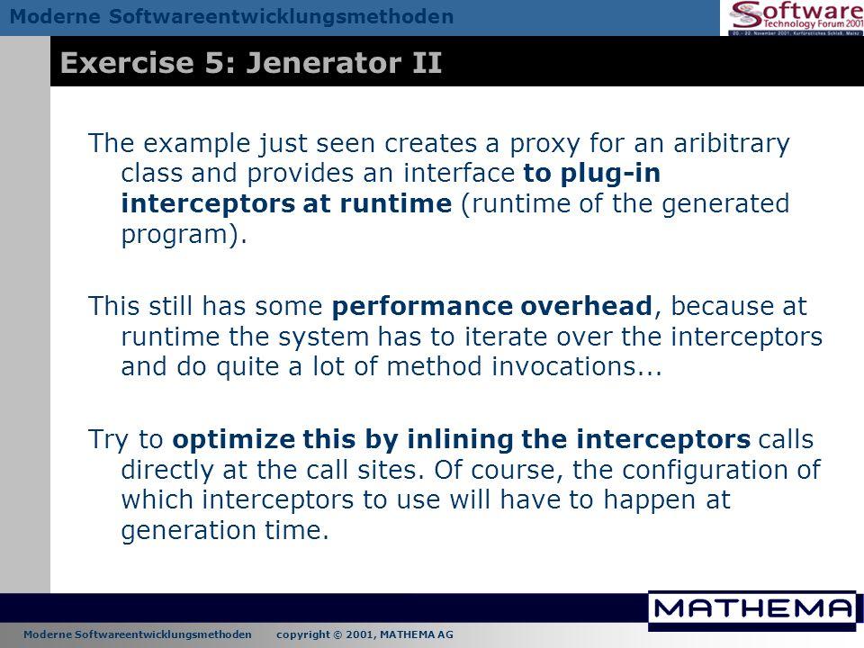 Moderne Softwareentwicklungsmethoden copyright © 2001, MATHEMA AG Moderne Softwareentwicklungsmethoden Exercise 5: Jenerator II The example just seen