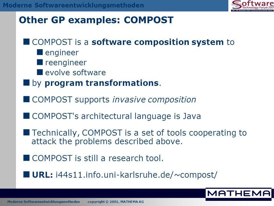 Moderne Softwareentwicklungsmethoden copyright © 2001, MATHEMA AG Moderne Softwareentwicklungsmethoden Other GP examples: COMPOST COMPOST is a softwar