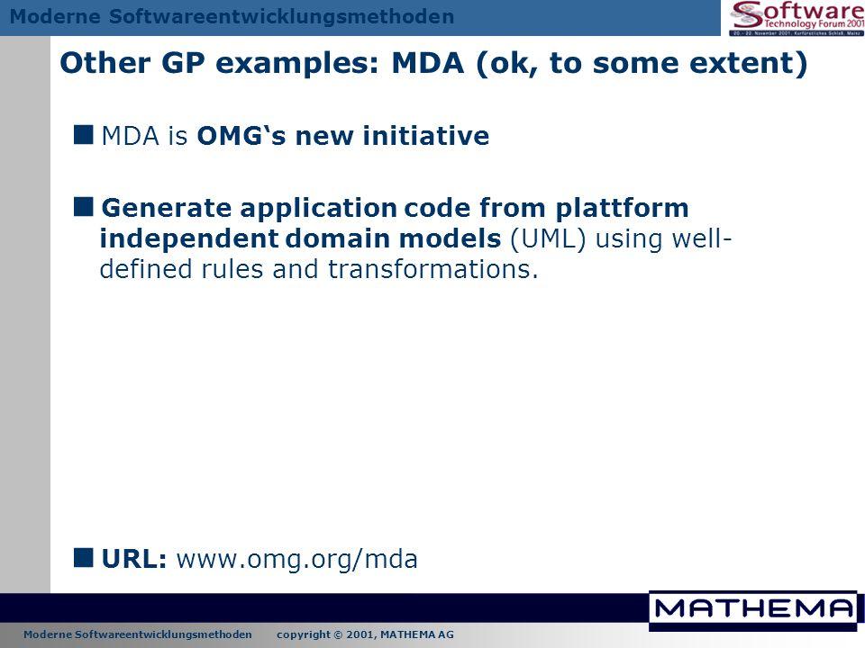 Moderne Softwareentwicklungsmethoden copyright © 2001, MATHEMA AG Moderne Softwareentwicklungsmethoden Other GP examples: MDA (ok, to some extent) MDA