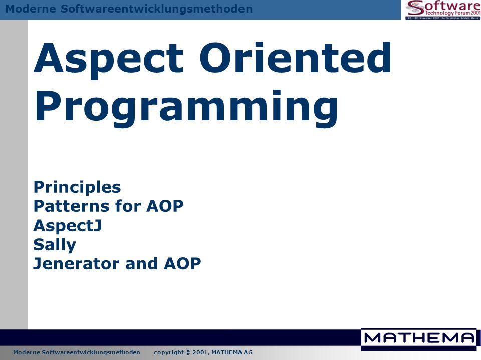Moderne Softwareentwicklungsmethoden copyright © 2001, MATHEMA AG Moderne Softwareentwicklungsmethoden Aspect Oriented Programming Principles Patterns