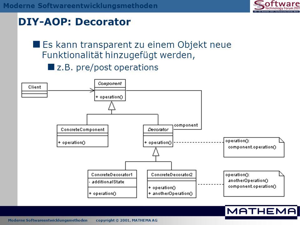 Moderne Softwareentwicklungsmethoden copyright © 2001, MATHEMA AG Moderne Softwareentwicklungsmethoden DIY-AOP: Decorator Es kann transparent zu einem