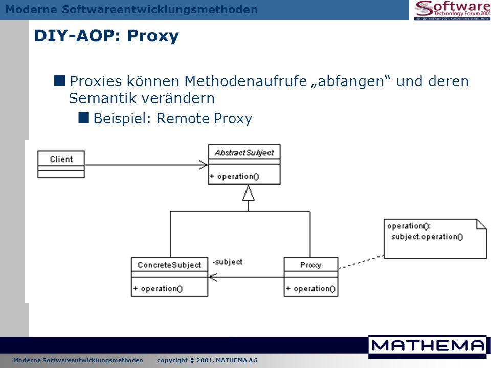 Moderne Softwareentwicklungsmethoden copyright © 2001, MATHEMA AG Moderne Softwareentwicklungsmethoden DIY-AOP: Proxy Proxies können Methodenaufrufe a