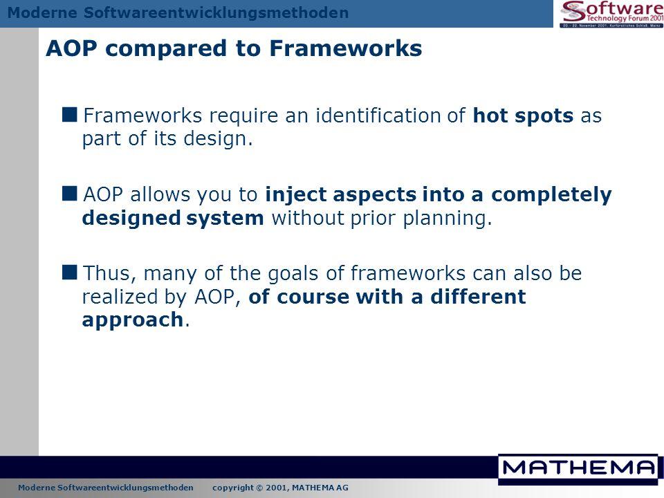 Moderne Softwareentwicklungsmethoden copyright © 2001, MATHEMA AG Moderne Softwareentwicklungsmethoden AOP compared to Frameworks Frameworks require a