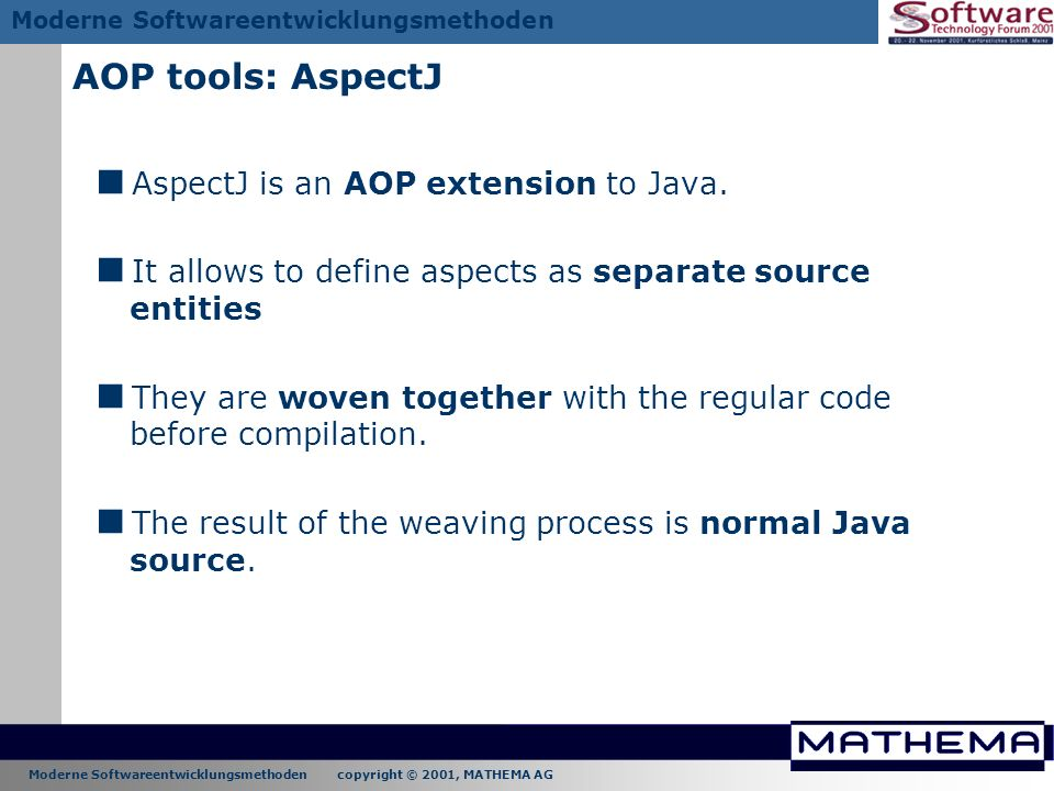 Moderne Softwareentwicklungsmethoden copyright © 2001, MATHEMA AG Moderne Softwareentwicklungsmethoden AOP tools: AspectJ AspectJ is an AOP extension