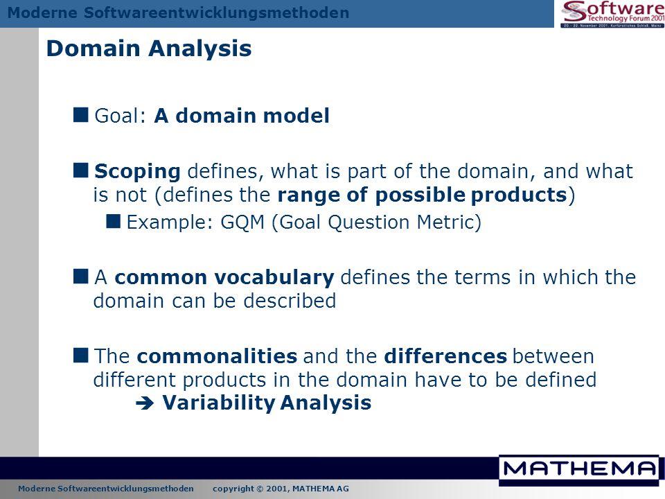 Moderne Softwareentwicklungsmethoden copyright © 2001, MATHEMA AG Moderne Softwareentwicklungsmethoden Domain Analysis Goal: A domain model Scoping de