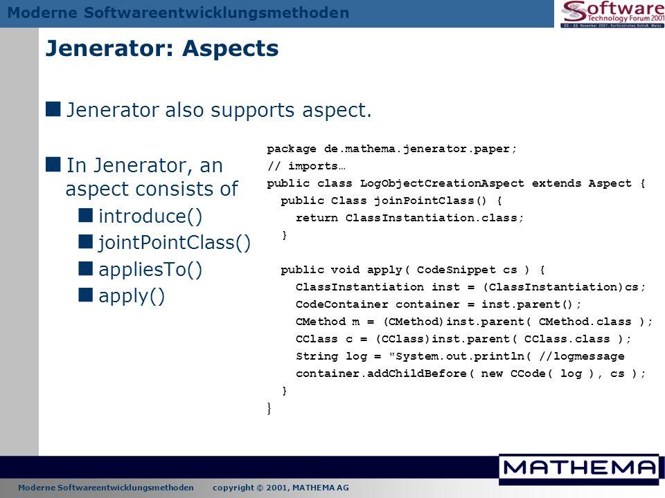 Moderne Softwareentwicklungsmethoden copyright © 2001, MATHEMA AG Moderne Softwareentwicklungsmethoden Jenerator: Aspects Jenerator also supports aspe