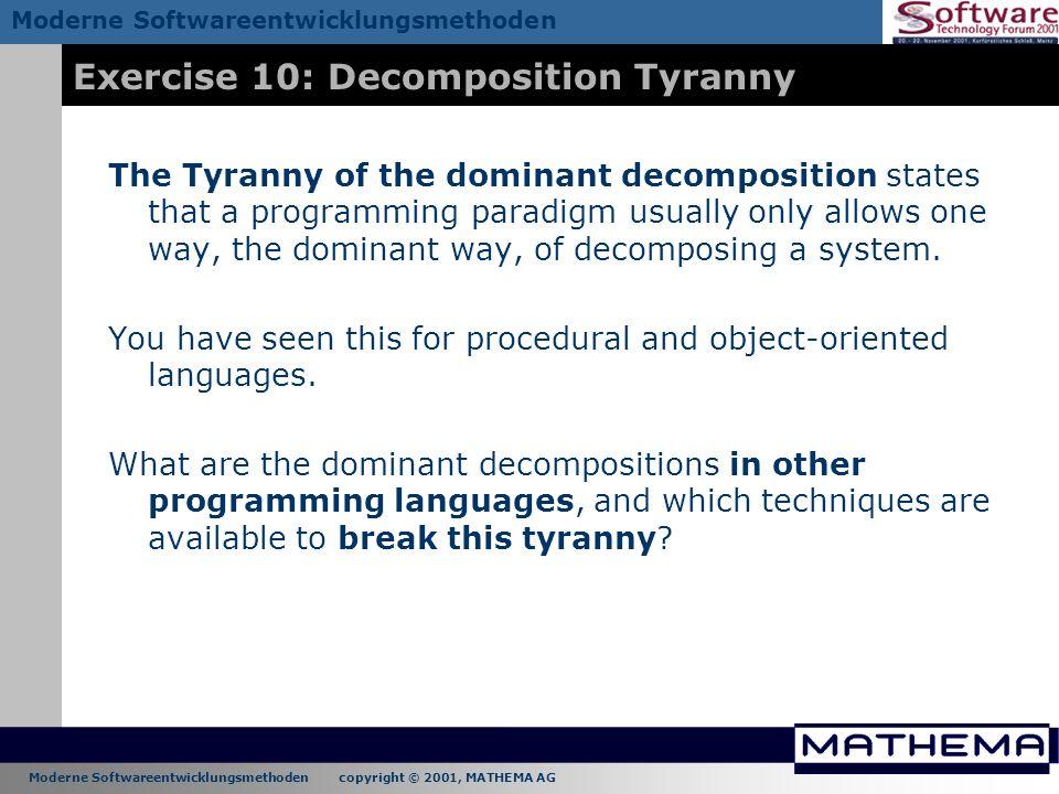 Moderne Softwareentwicklungsmethoden copyright © 2001, MATHEMA AG Moderne Softwareentwicklungsmethoden Exercise 10: Decomposition Tyranny The Tyranny