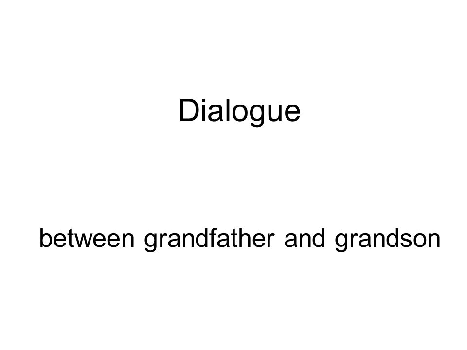 Dialogue between grandfather and grandson