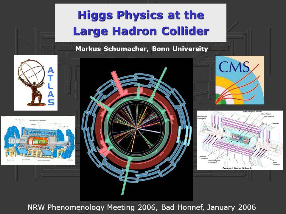 Higgs Physics at the Large Hadron Collider Markus Schumacher, Bonn University NRW Phenomenology Meeting 2006, Bad Honnef, January 2006