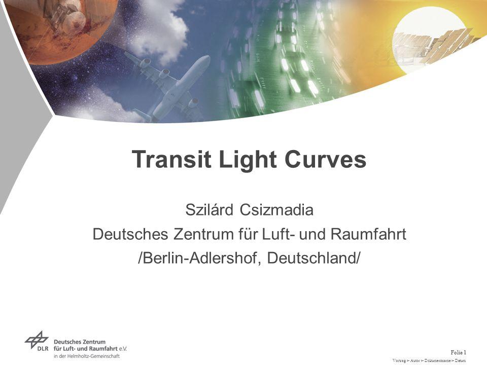 Vortrag > Autor > Dokumentname > Datum Folie 1 Transit Light Curves Szilárd Csizmadia Deutsches Zentrum für Luft- und Raumfahrt /Berlin-Adlershof, Deutschland/