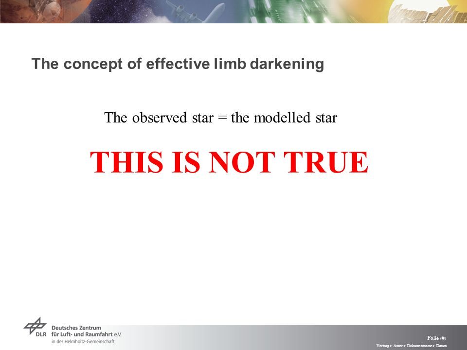 Vortrag > Autor > Dokumentname > Datum Folie 49 The concept of effective limb darkening The observed star = the modelled star THIS IS NOT TRUE