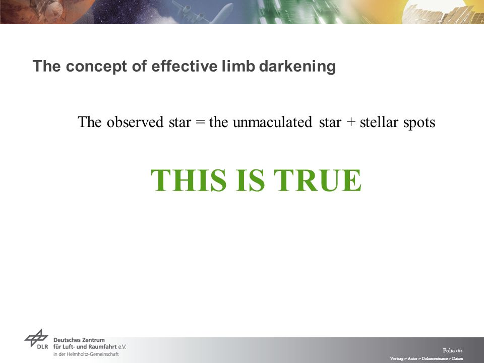 Vortrag > Autor > Dokumentname > Datum Folie 51 The concept of effective limb darkening The observed star = the unmaculated star + stellar spots THIS