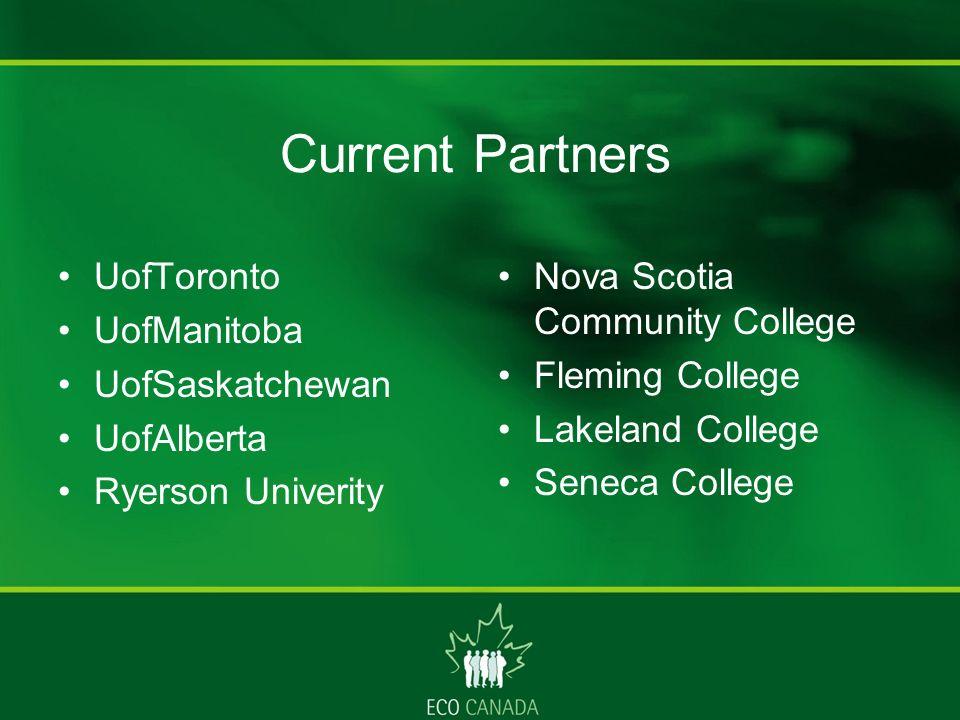 Current Partners UofToronto UofManitoba UofSaskatchewan UofAlberta Ryerson Univerity Nova Scotia Community College Fleming College Lakeland College Seneca College