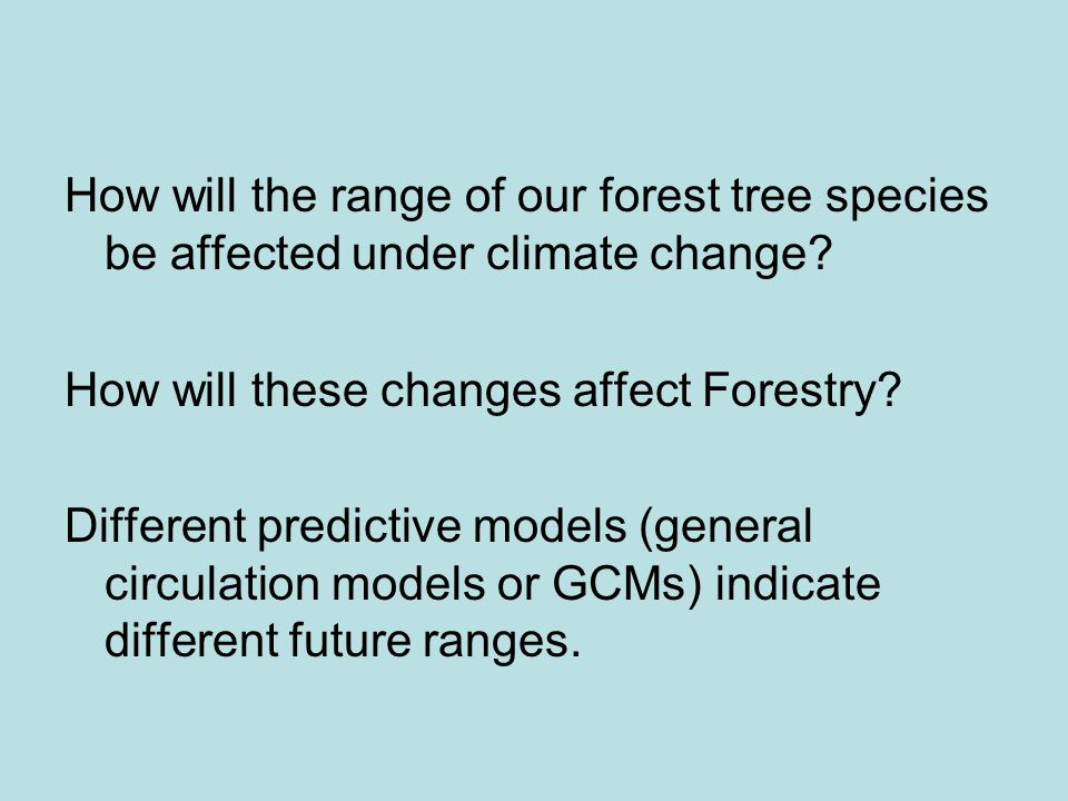 How will the range of our forest tree species be affected under climate change.