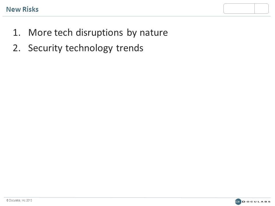 © Doculabs, Inc. 2013 New Risks 1.More tech disruptions by nature 2.Security technology trends