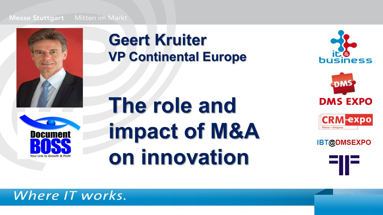 IBT@DMSEXPO Geert Kruiter VP Continental Europe The role and impact of M&A on innovation