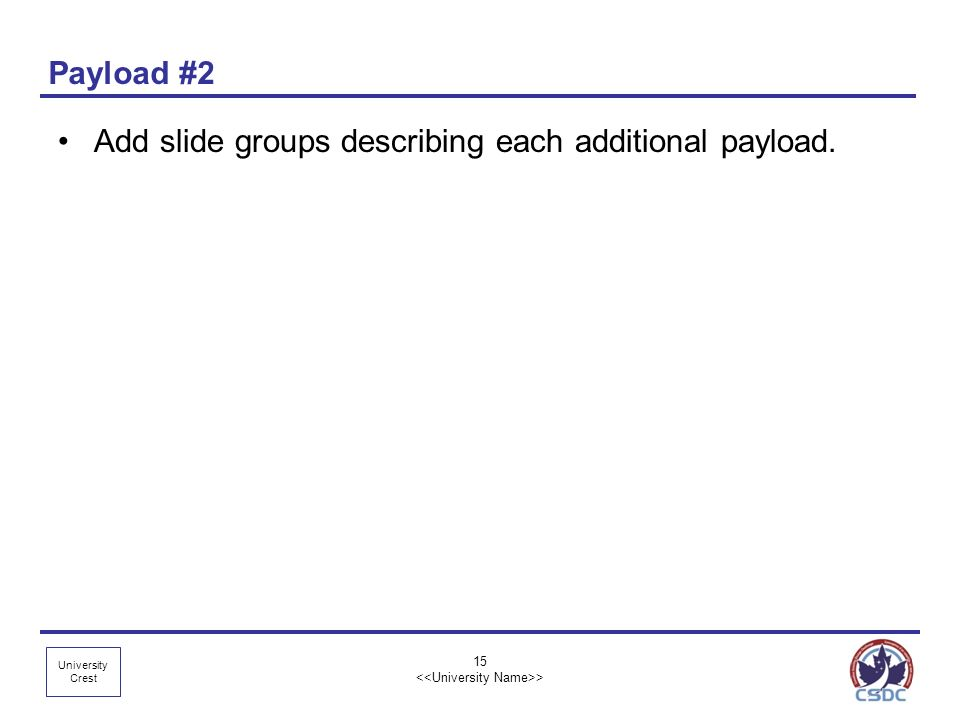 University Crest 15 > Payload #2 Add slide groups describing each additional payload.
