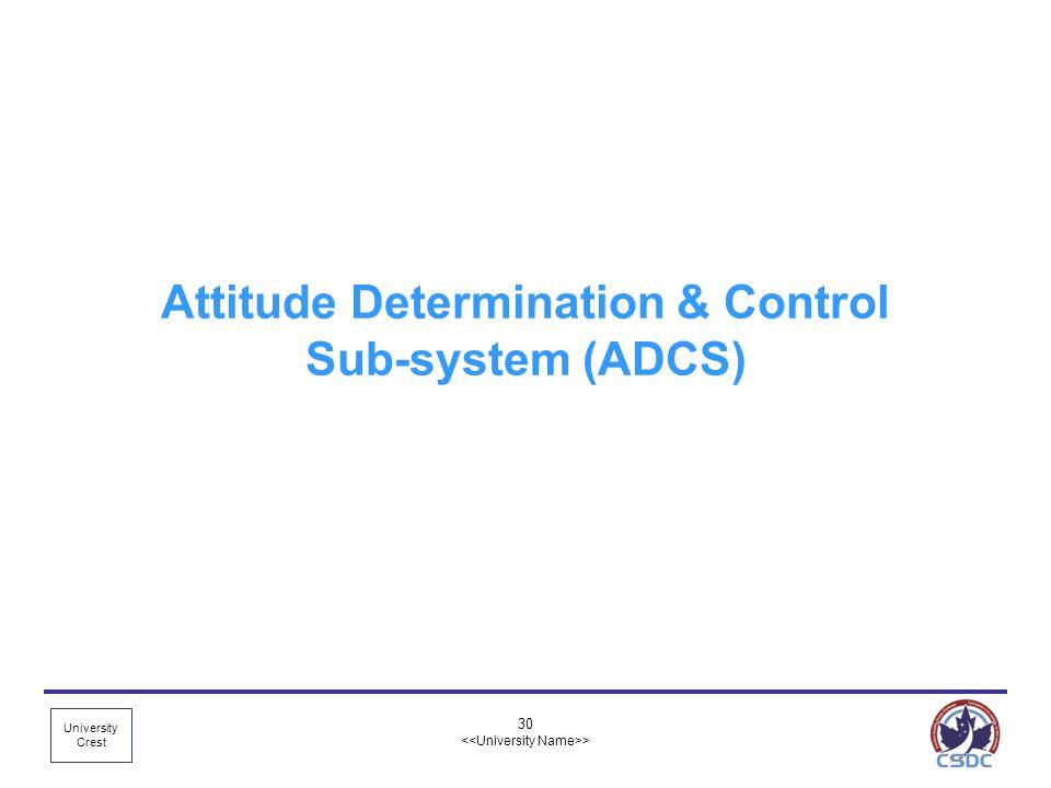 University Crest 30 > Attitude Determination & Control Sub-system (ADCS)