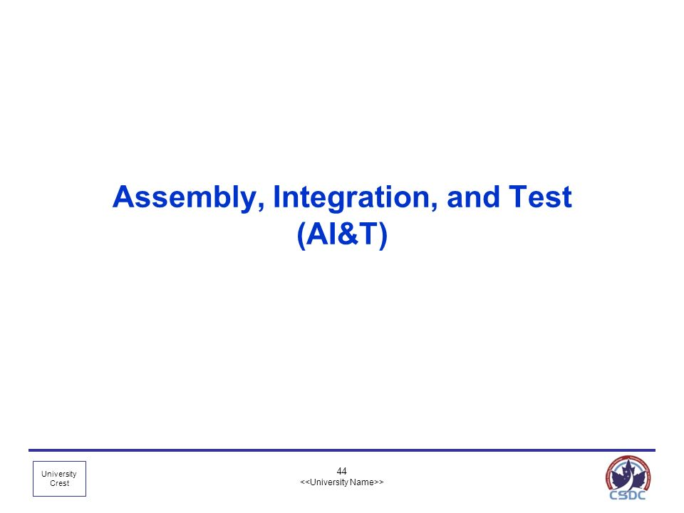 University Crest 44 > Assembly, Integration, and Test (AI&T)