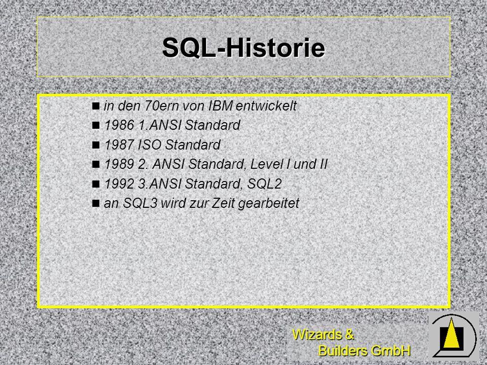 Wizards & Builders GmbH SQL-Historie n n in den 70ern von IBM entwickelt n n 1986 1.ANSI Standard n n 1987 ISO Standard n n 1989 2.