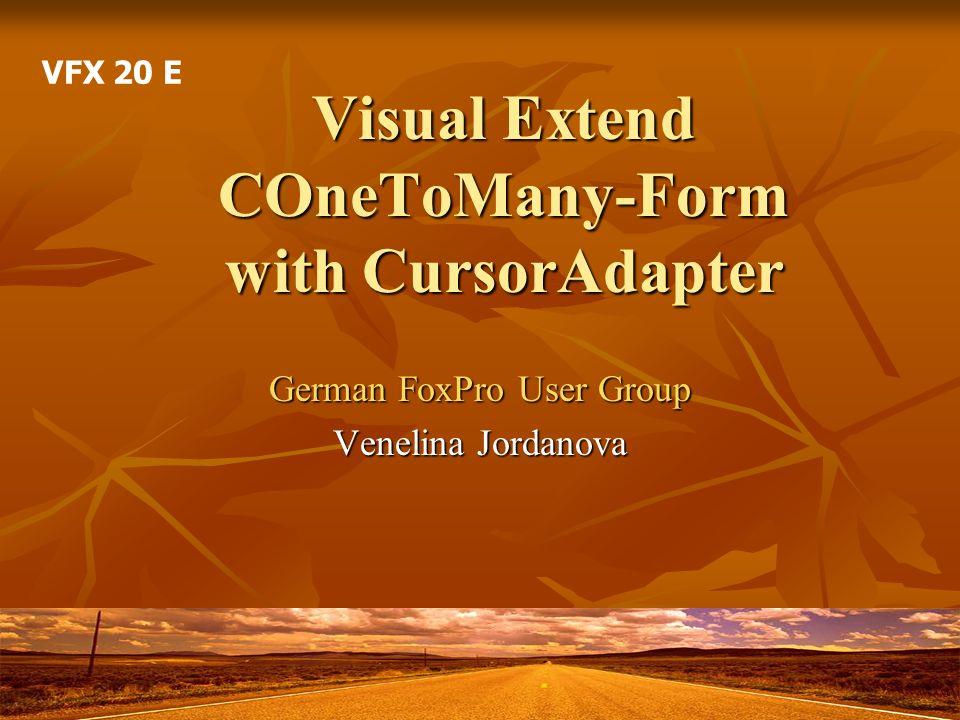 Visual Extend COneToMany-Form with CursorAdapter German FoxPro User Group Venelina Jordanova VFX 20 E
