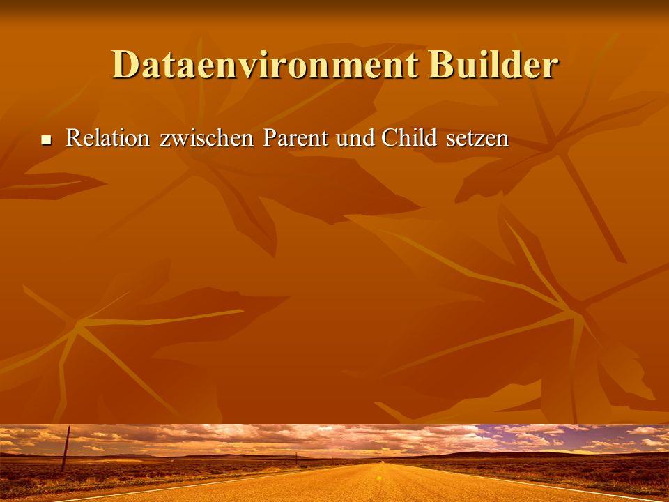 Dataenvironment Builder Relation zwischen Parent und Child setzen Relation zwischen Parent und Child setzen