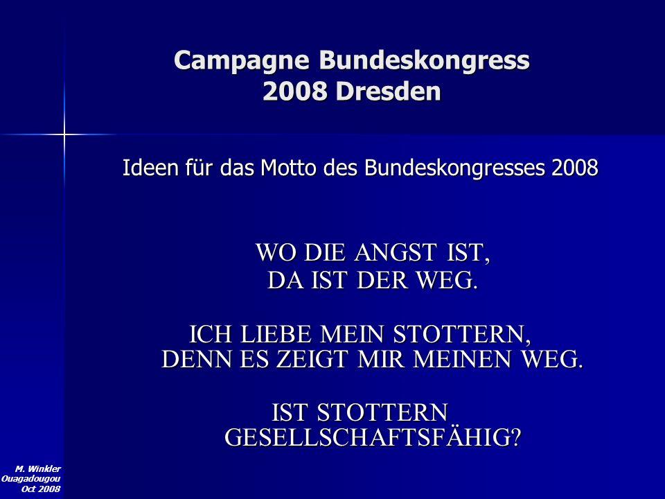 M. Winkler Ouagadougou Oct 2008 Campagne Bundeskongress 2008 Dresden Ideen für das Motto des Bundeskongresses 2008 WO DIE ANGST IST, DA IST DER WEG. I