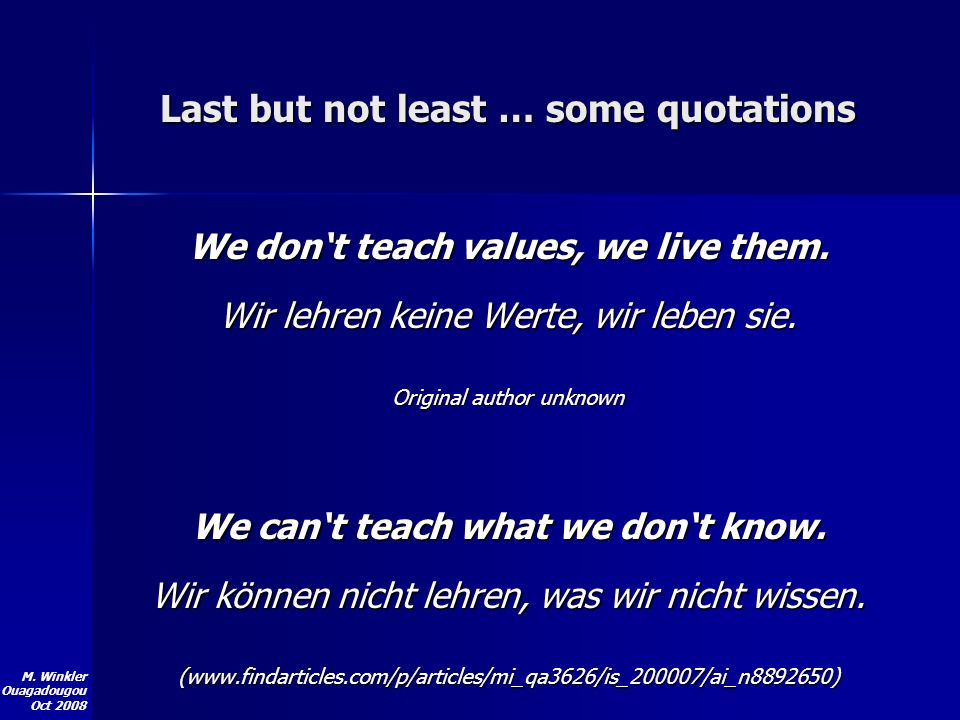 M. Winkler Ouagadougou Oct 2008 Last but not least … some quotations We dont teach values, we live them. Wir lehren keine Werte, wir leben sie. Origin