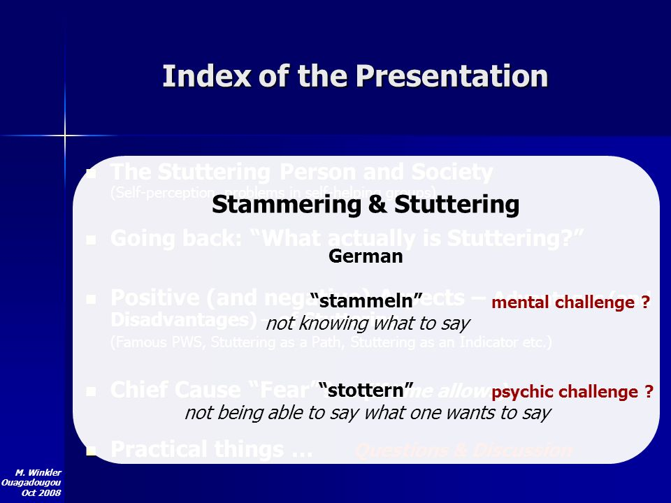 M. Winkler Ouagadougou Oct 2008 Index of the Presentation The Stuttering Person and Society (Self-perception, problems in self-helping groups) The Stu