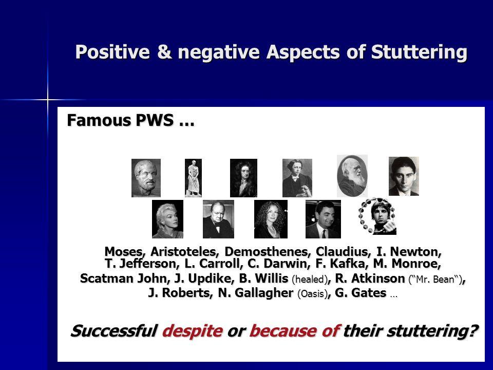 Famous PWS … Moses, Aristoteles, Demosthenes, Claudius, I. Newton, T. Jefferson, L. Carroll, C. Darwin, F. Kafka, M. Monroe, Scatman John, J. Updike,