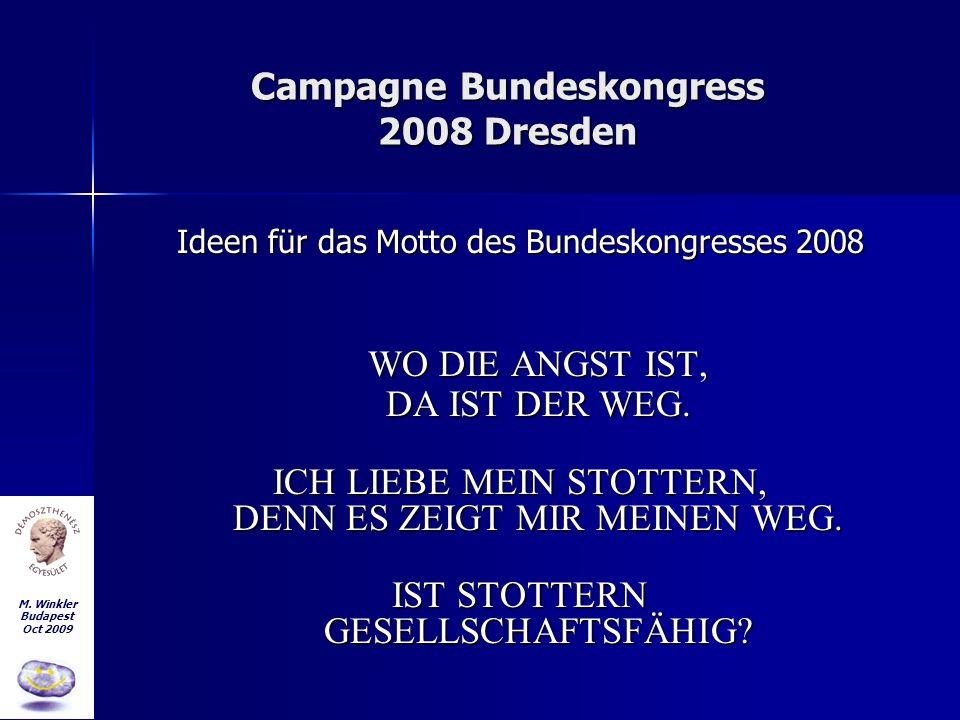 M. Winkler Budapest Oct 2009 Campagne Bundeskongress 2008 Dresden Ideen für das Motto des Bundeskongresses 2008 WO DIE ANGST IST, DA IST DER WEG. ICH
