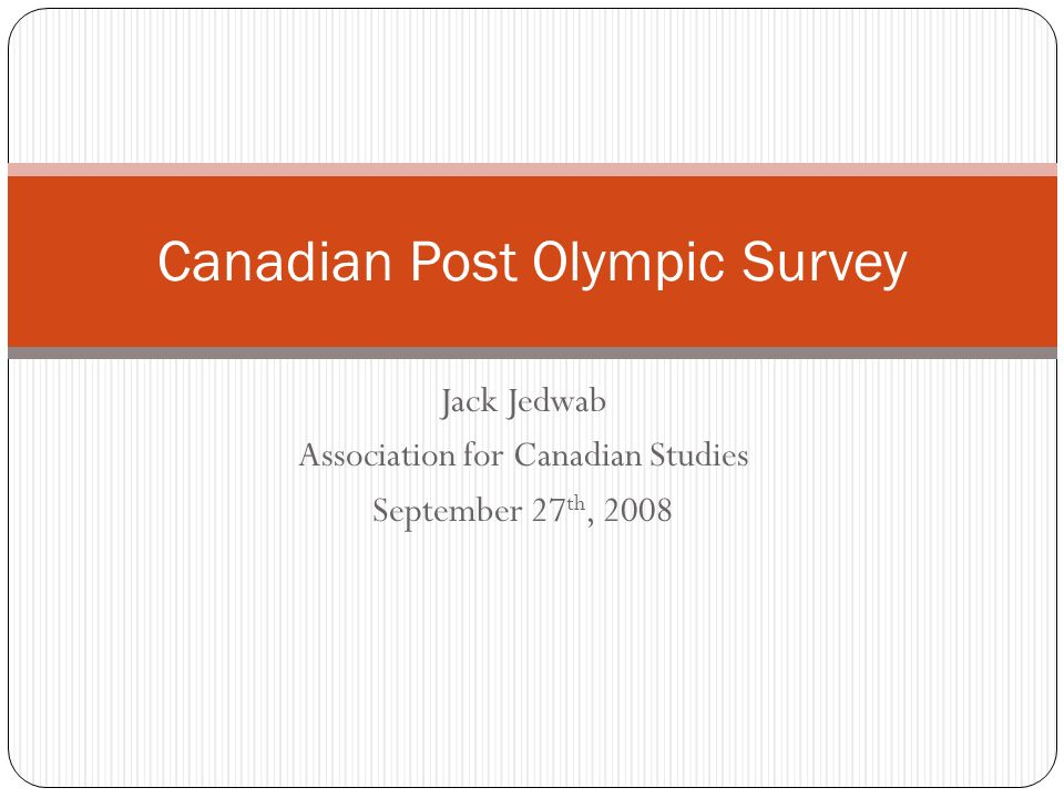 Jack Jedwab Association for Canadian Studies September 27 th, 2008 Canadian Post Olympic Survey
