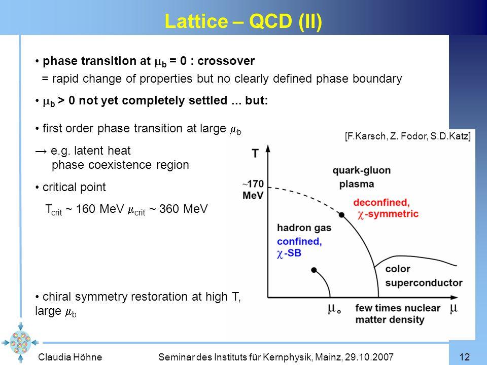 Claudia Höhne Seminar des Instituts für Kernphysik, Mainz, 29.10.200712 Lattice – QCD (II) [F.Karsch, Z. Fodor, S.D.Katz] phase transition at b = 0 :