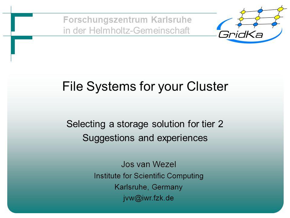 Forschungszentrum Karlsruhe in der Helmholtz-Gemeinschaft LUSTRE Object based LDAP config database Failover of OSTs Support for heterogeneous network e.g.