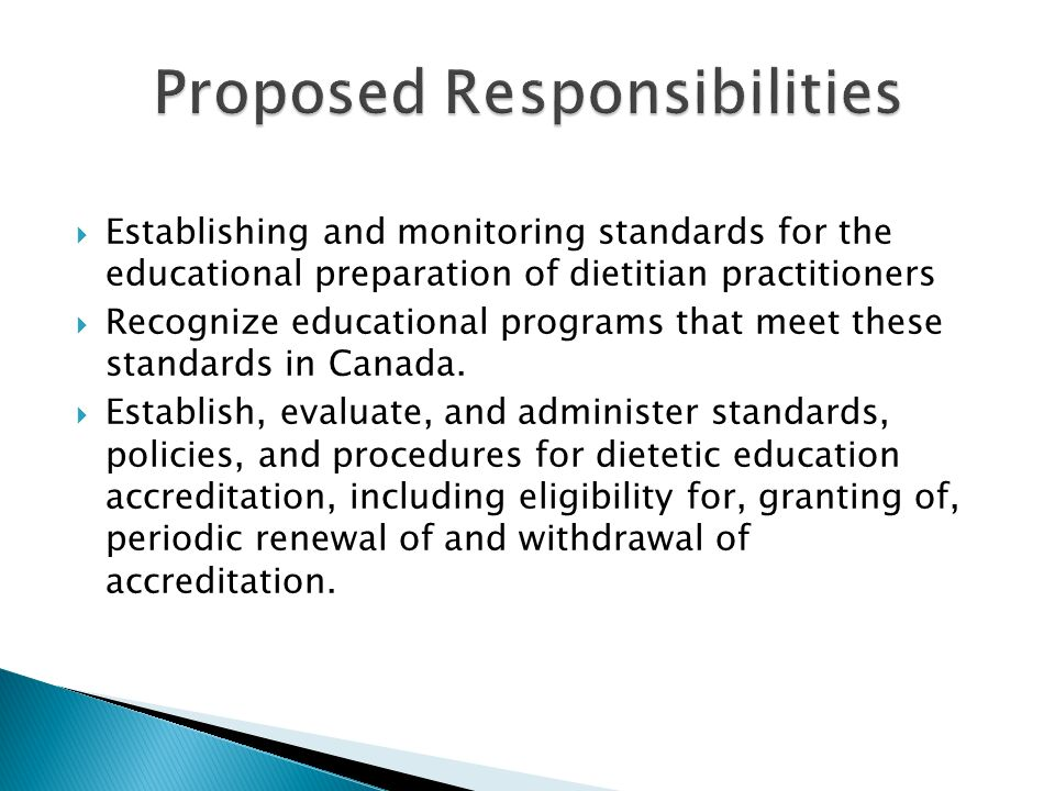 Establishing and monitoring standards for the educational preparation of dietitian practitioners Recognize educational programs that meet these standards in Canada.