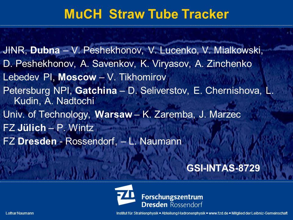 Lothar Naumann Institut für Strahlenphysik Abteilung Hadronenphysik www.fzd.de Mitglied der Leibniz-Gemeinschaft MuCH Straw Tube Tracker JINR, Dubna – V.