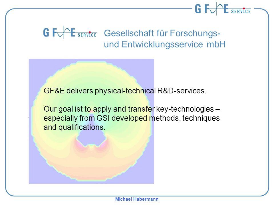Michael Habermann Gesellschaft für Forschungs- und Entwicklungsservice mbH GF&E delivers physical-technical R&D-services.