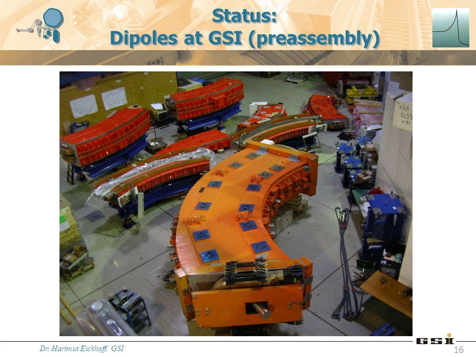 Dr. Hartmut Eickhoff, GSI 16 Status: Dipoles at GSI (preassembly)