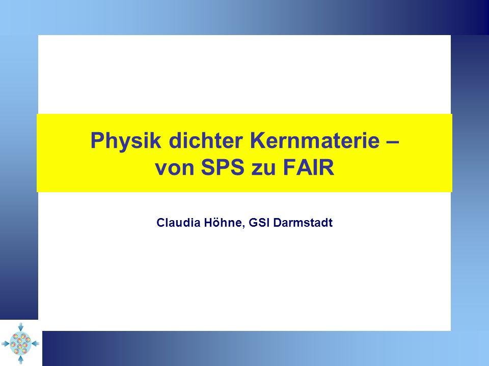 Claudia Höhne DPG Frühjahrstagung, Bonn, März 201022 Highest net-baryon densities at FAIR high (net-)baryon and energy densities created in central Au+Au collisions beam energy max.