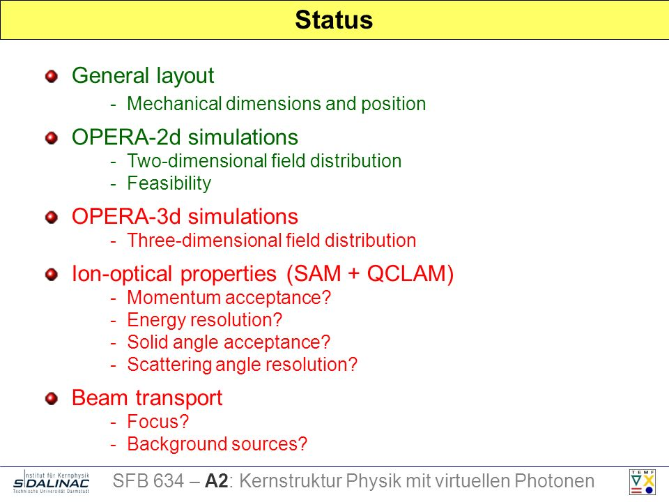 Status OPERA-2d simulations - Two-dimensional field distribution - Feasibility General layout - Mechanical dimensions and position Beam transport - Focus.