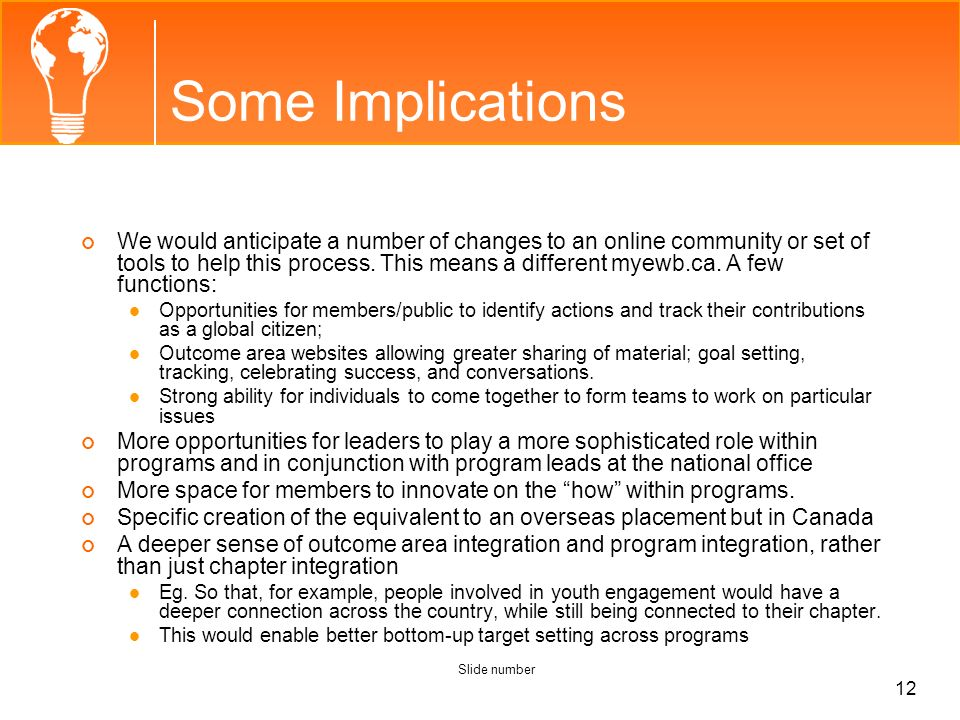 Some Implications We would anticipate a number of changes to an online community or set of tools to help this process. This means a different myewb.ca