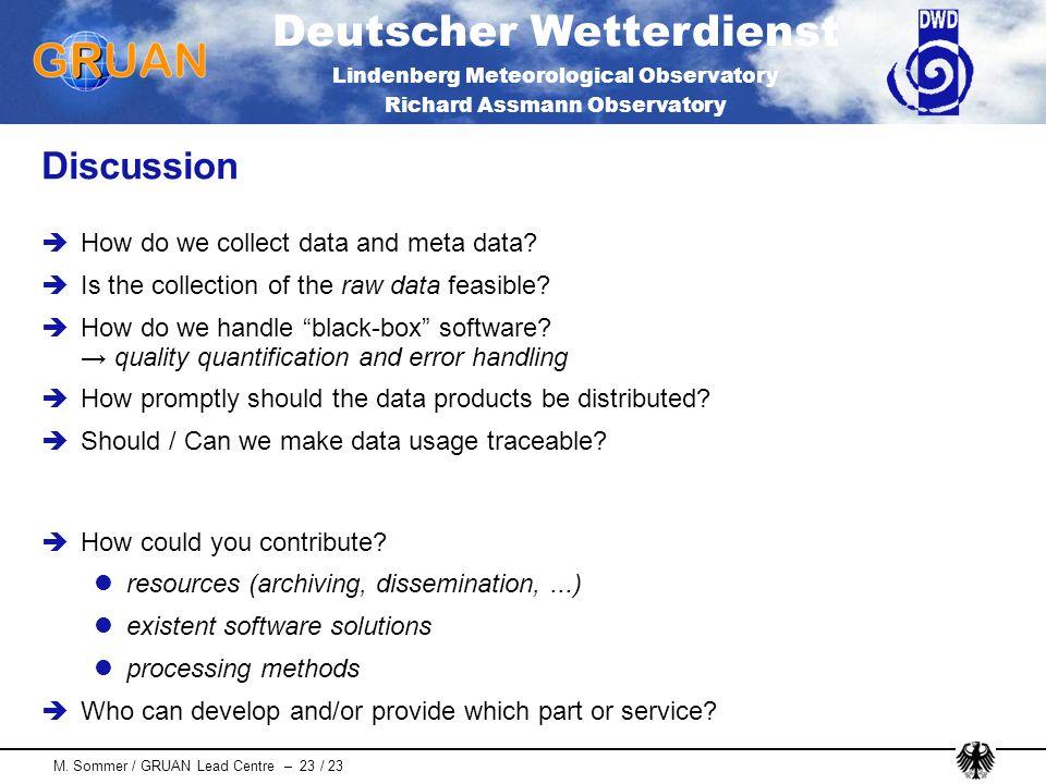 Deutscher Wetterdienst Lindenberg Meteorological Observatory Richard Assmann Observatory M. Sommer / GRUAN Lead Centre – 23 / 23 Discussion How do we