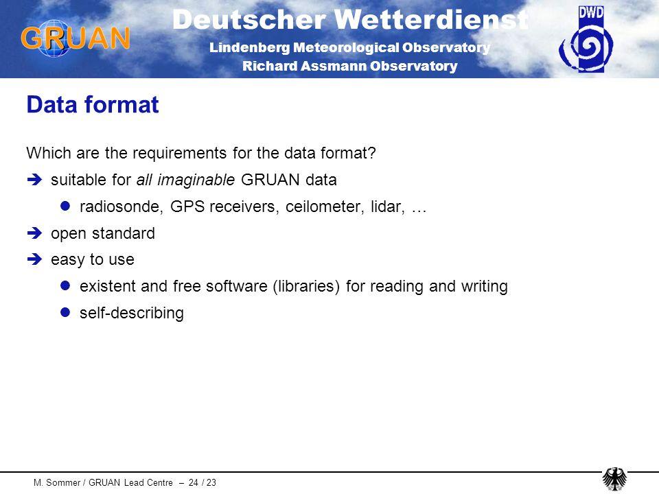 Deutscher Wetterdienst Lindenberg Meteorological Observatory Richard Assmann Observatory M. Sommer / GRUAN Lead Centre – 24 / 23 Data format Which are