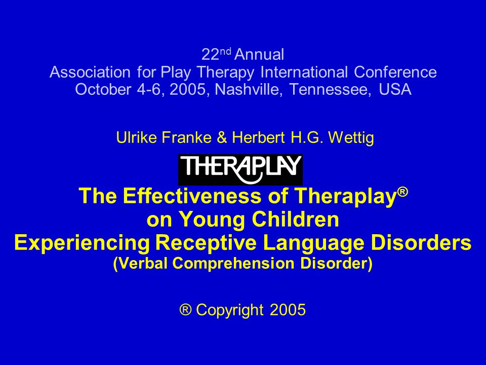 22 nd Annual Association for Play Therapy International Conference October 4-6, 2005, Nashville, Tennessee, USA Ulrike Franke & Herbert H.G.
