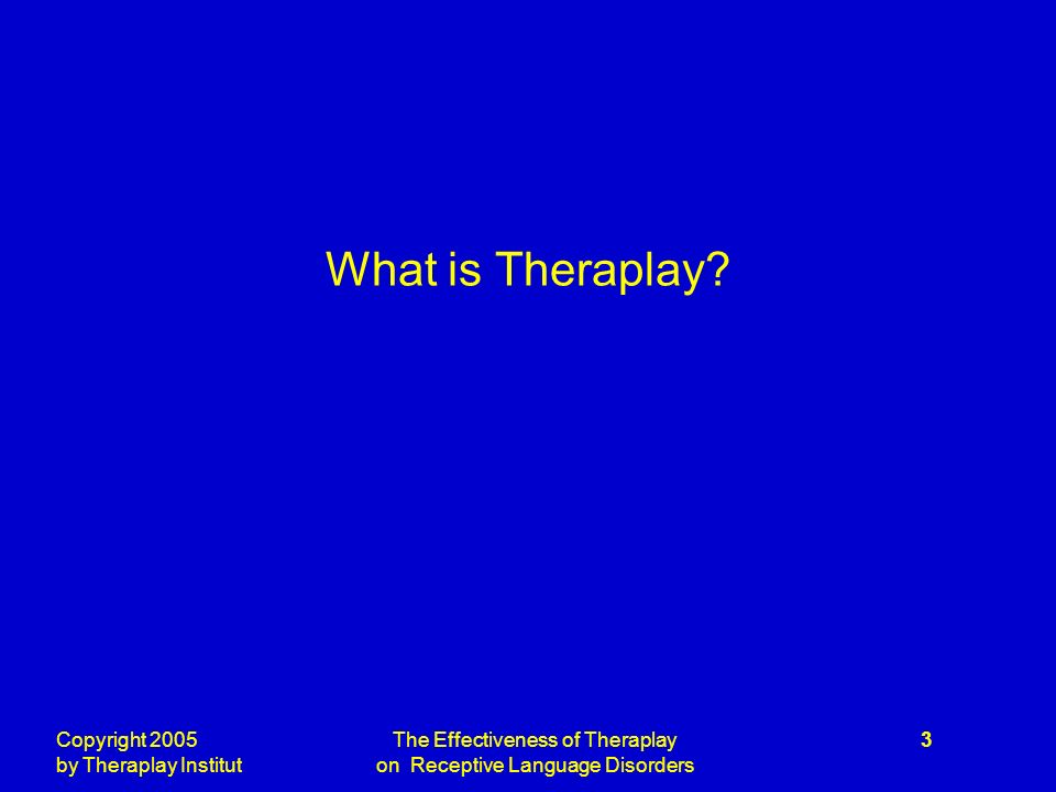 Copyright 2005 by Theraplay Institut The Effectiveness of Theraplay on Receptive Language Disorders 3 What is Theraplay