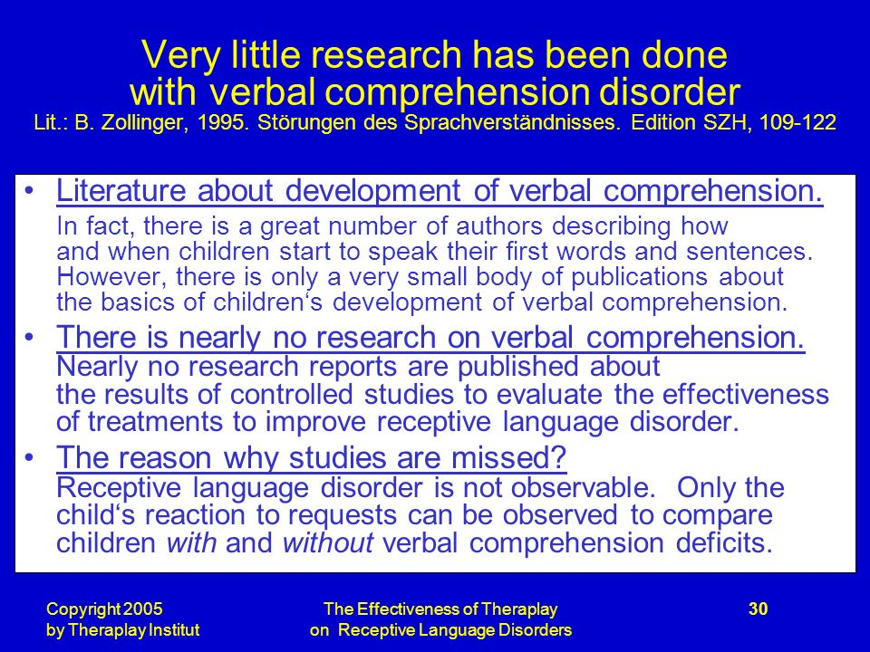 Copyright 2005 by Theraplay Institut The Effectiveness of Theraplay on Receptive Language Disorders 30 Very little research has been done with verbal comprehension disorder Lit.: B.